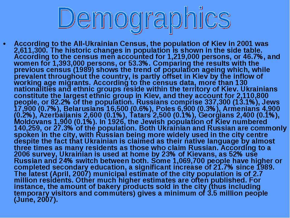 According to the All-Ukrainian Census, the population of Kiev in 2001 was 2,6...