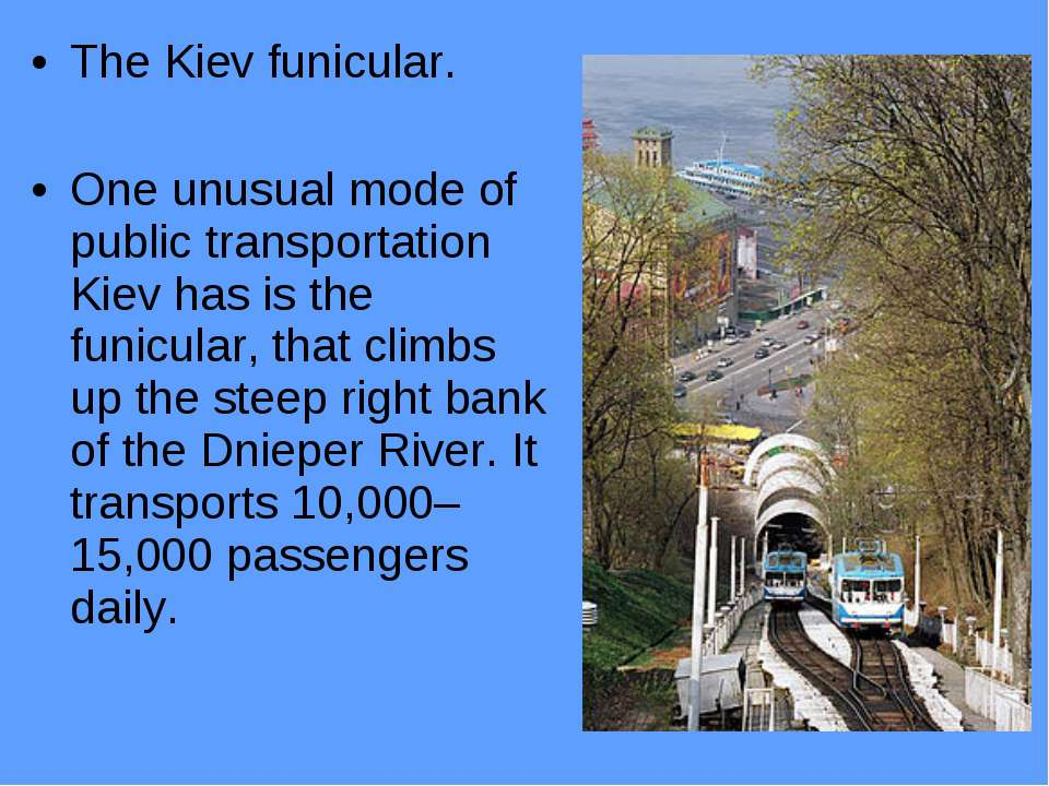 The Kiev funicular. One unusual mode of public transportation Kiev has is the...