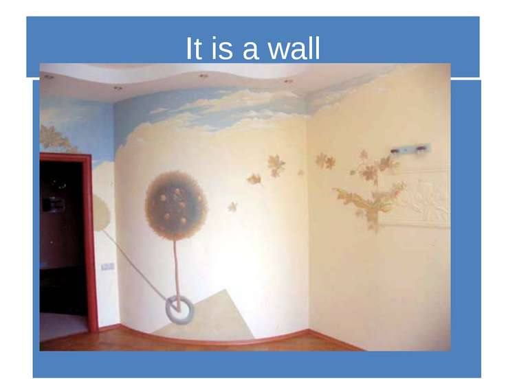 It is a wall