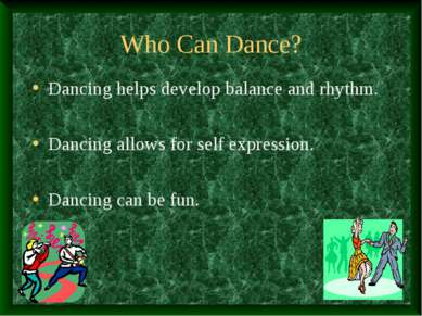 Who Can Dance? Dancing helps develop balance and rhythm. Dancing allows for s...