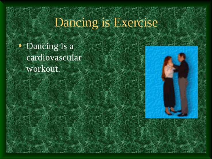 Dancing is Exercise Dancing is a cardiovascular workout.