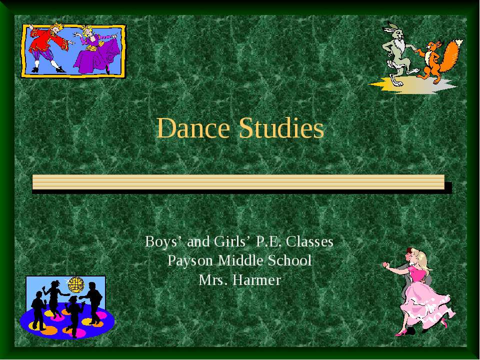 Dance Studies Boys' and Girls' P.E. Classes Payson Middle School Mrs. Harmer