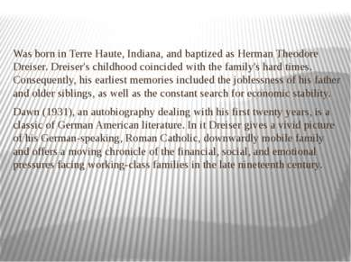 Was born in Terre Haute, Indiana, and baptized as Herman Theodore Dreiser. Dr...