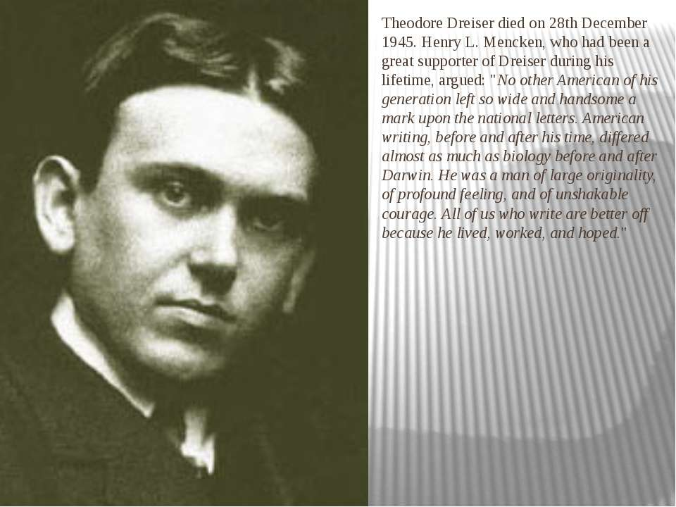 Theodore Dreiser died on 28th December 1945. Henry L. Mencken, who had been a...