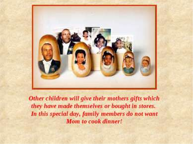 Other children will give their mothers gifts which they have made themselves ...