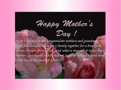 In England people congratulate mothers and grandmothers with this holiday. Th...