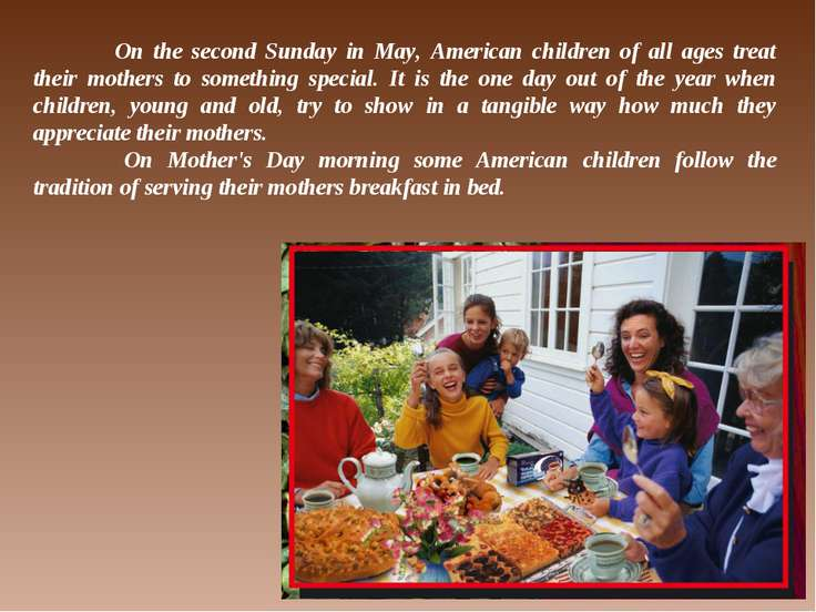On the second Sunday in May, American children of all ages treat their mother...