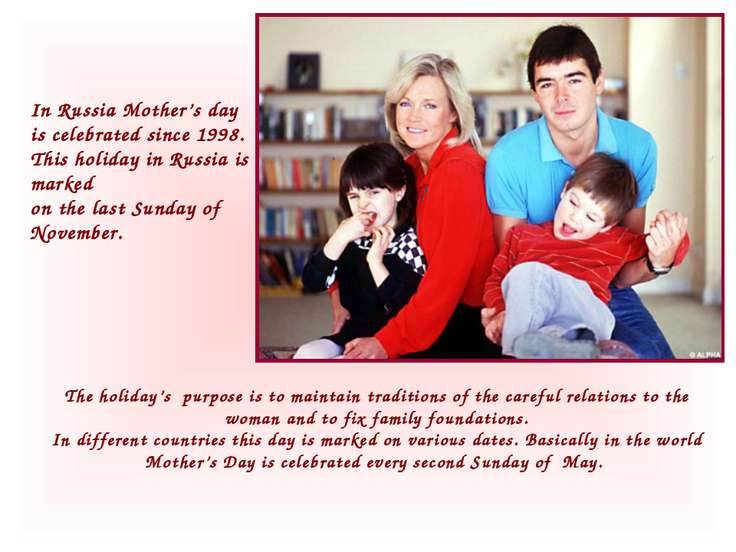 In Russia Mother's day is celebrated since 1998. This holiday in Russia is ma...