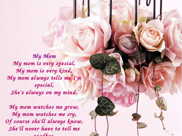 My Mom My mom is very special, My mom is very kind, My mom always tells me I'...