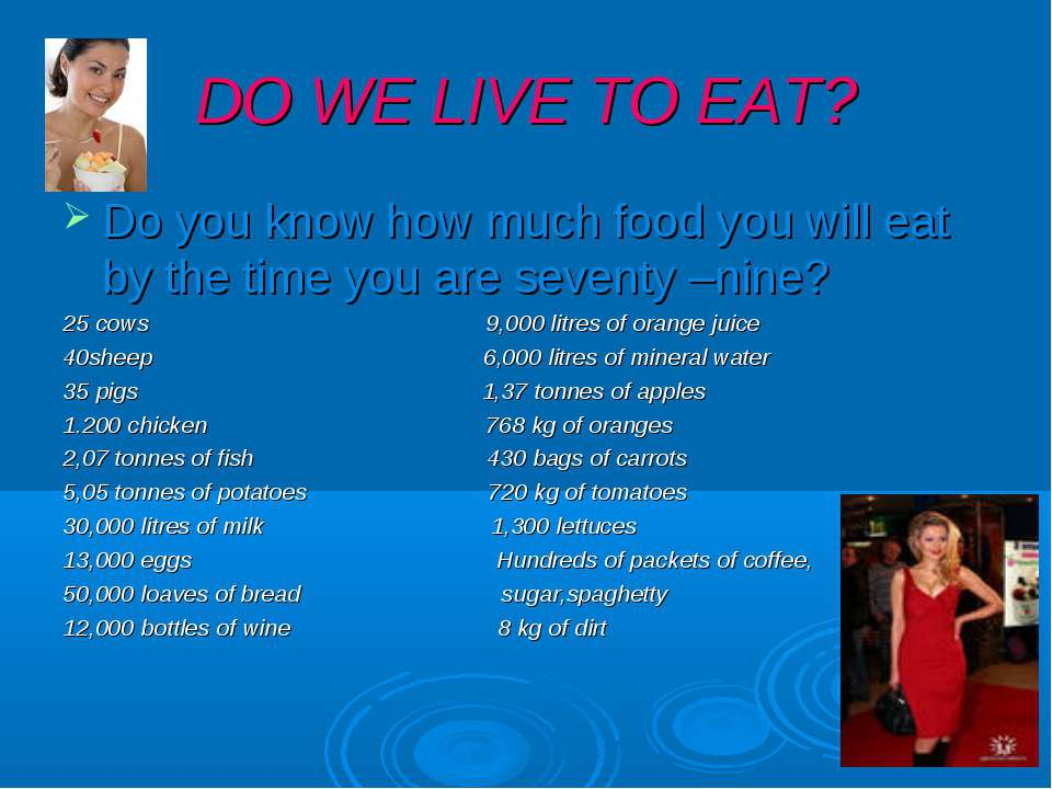 DO WE LIVE TO EAT? Do you know how much food you will eat by the time you are...