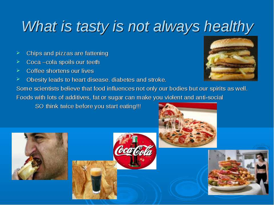 What is tasty is not always healthy Chips and pizzas are fattening Coca –cola...