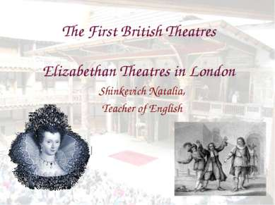 The First British Theatres Elizabethan Theatres in London Shinkevich Natalia,...