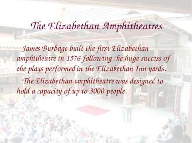 The Elizabethan Amphitheatres James Burbage built the first Elizabethan amphi...