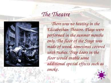 There was no heating in the Elizabethan Theatre. Plays were performed in the ...