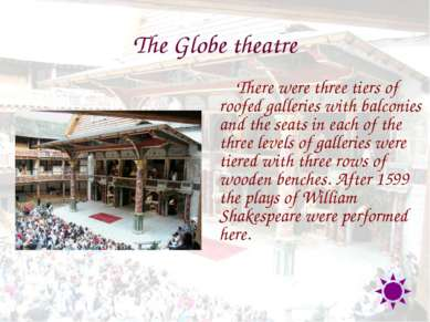 The Globe theatre There were three tiers of roofed galleries with balconies a...
