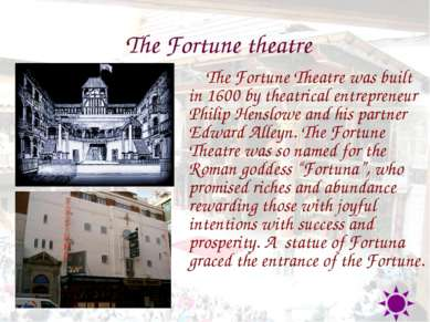The Fortune theatre The Fortune Theatre was built in 1600 by theatrical entre...