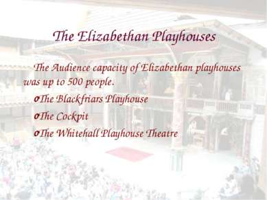 The Elizabethan Playhouses The Audience capacity of Elizabethan playhouses wa...