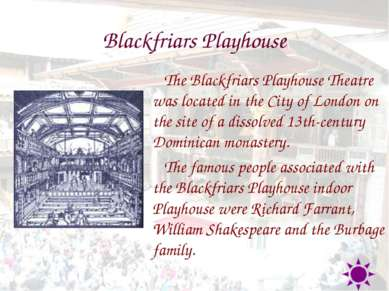 Blackfriars Playhouse The Blackfriars Playhouse Theatre was located in the Ci...