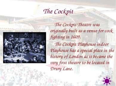 The Cockpit The Cockpit Theatre was originally built as a venue for cock figh...