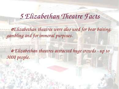 5 Elizabethan Theatre Facts Elizabethan theatres were also used for bear bait...