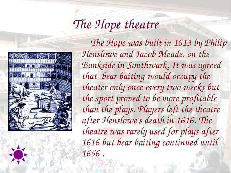 The Hope theatre The Hope was built in 1613 by Philip Henslowe and Jacob Mead...