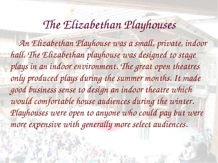 The Elizabethan Playhouses An Elizabethan Playhouse was a small, private, ind...