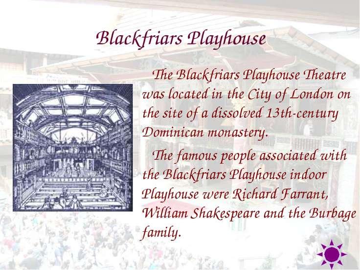 Blackfriars Playhouse The Blackfriars Playhouse Theatre was located in the Ci...