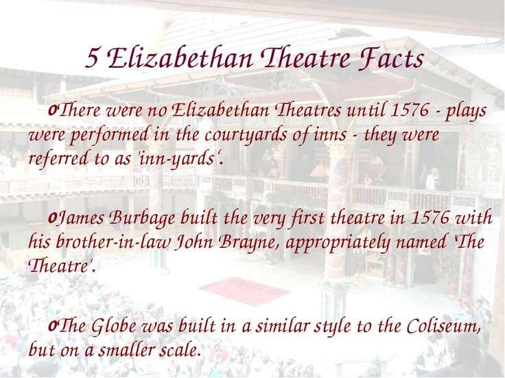 5 Elizabethan Theatre Facts There were no Elizabethan Theatres until 1576 - p...