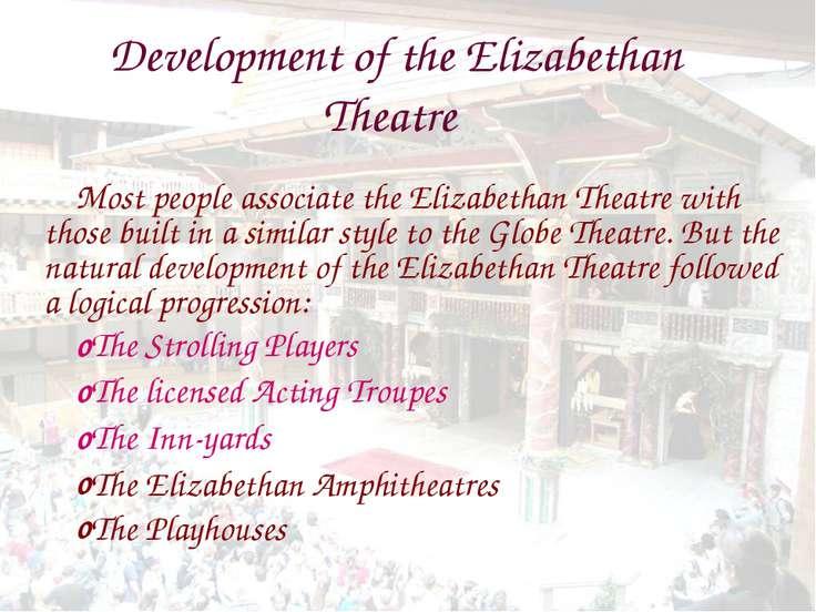 Development of the Elizabethan Theatre Most people associate the Elizabethan ...