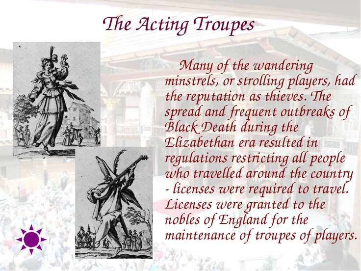 The Acting Troupes Many of the wandering minstrels, or strolling players, had...
