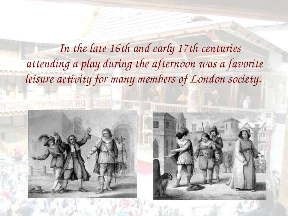 In the late 16th and early 17th centuries attending a play during the afterno...