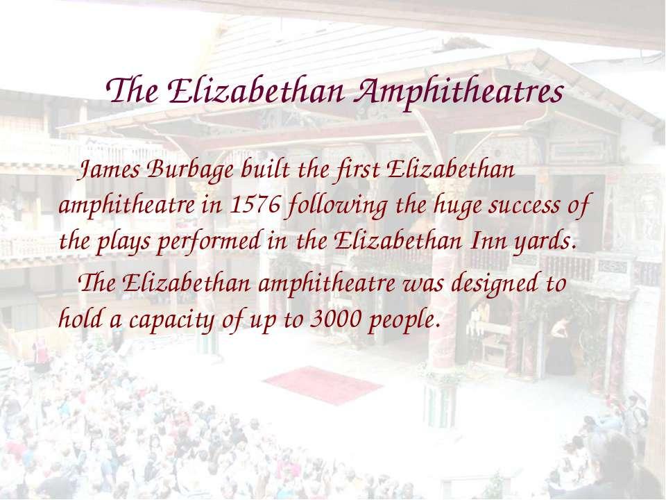 The Elizabethan Amphitheatres James Burbage built the first Elizabethan amphi...