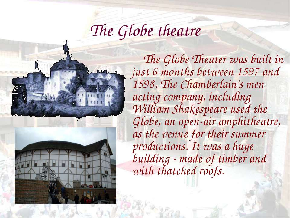 The Globe theatre The Globe Theater was built in just 6 months between 1597 a...