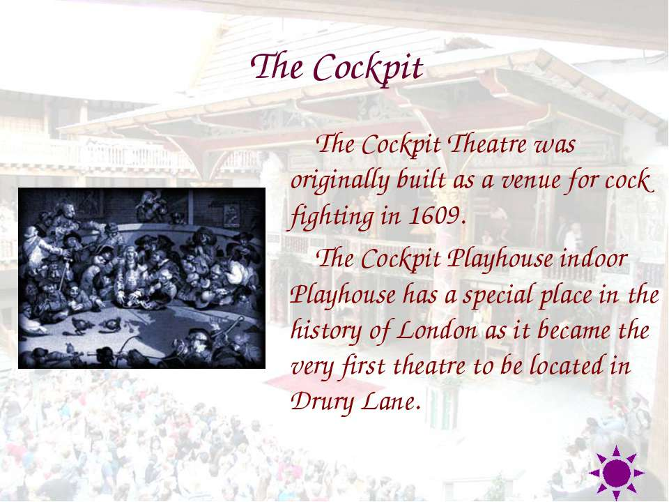 The Cockpit The Cockpit Theatre was originally built as a venue for cock figh...