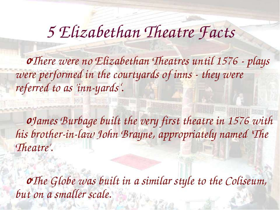 5 Elizabethan Theatre Facts There were no Elizabethan Theatres until 1576 - p...