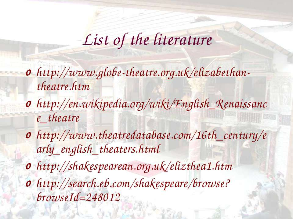 List of the literature http://www.globe-theatre.org.uk/elizabethan-theatre.ht...