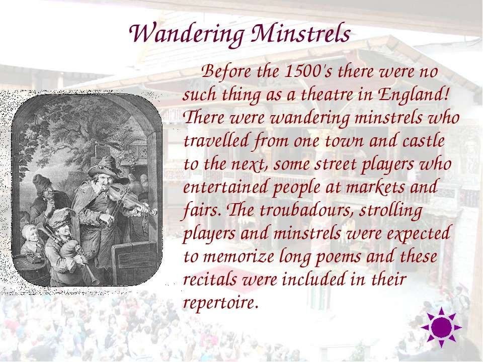 Wandering Minstrels Before the 1500's there were no such thing as a theatre i...