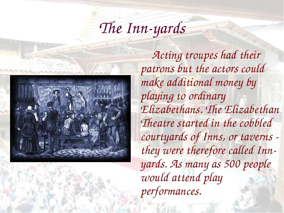 The Inn-yards Acting troupes had their patrons but the actors could make addi...
