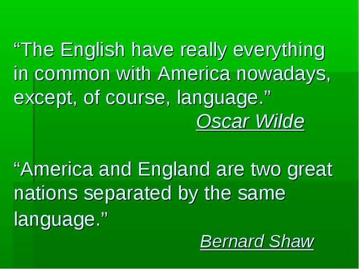 """The English have really everything in common with America nowadays, except, ..."