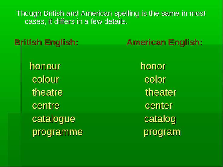 Though British and American spelling is the same in most cases, it differs in...