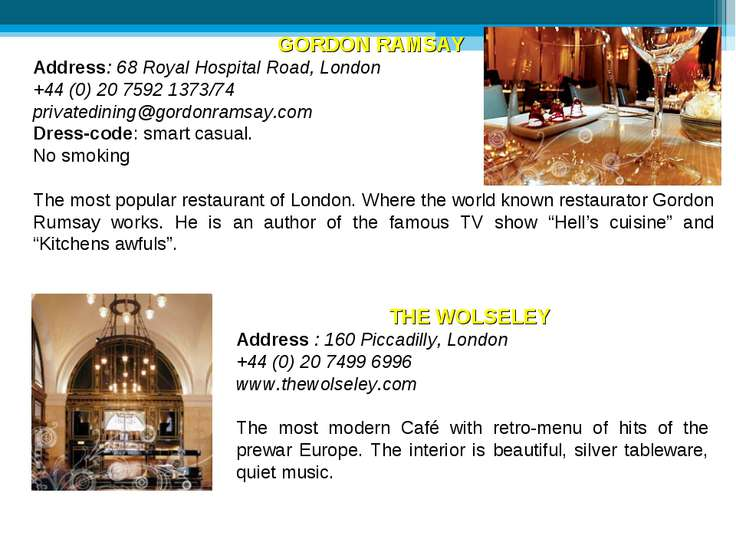 GORDON RAMSAY Address: 68 Royal Hospital Road, London +44 (0) 20 7592 1373/74...