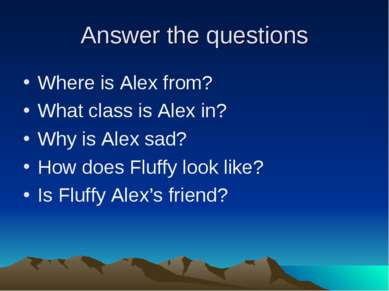 Answer the questions Where is Alex from? What class is Alex in? Why is Alex s...