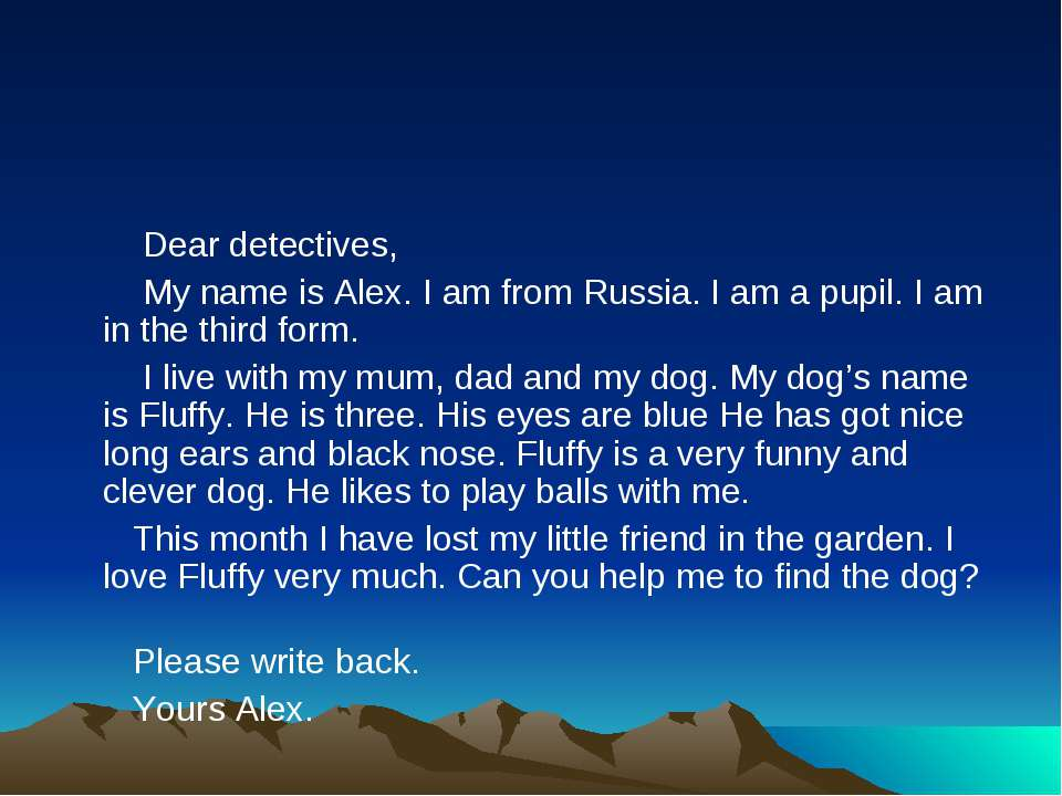 Dear detectives, My name is Alex. I am from Russia. I am a pupil. I am in the...