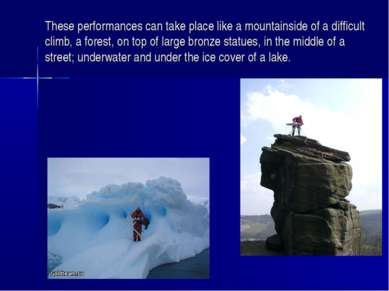 These performances can take place like a mountainside of a difficult climb, a...