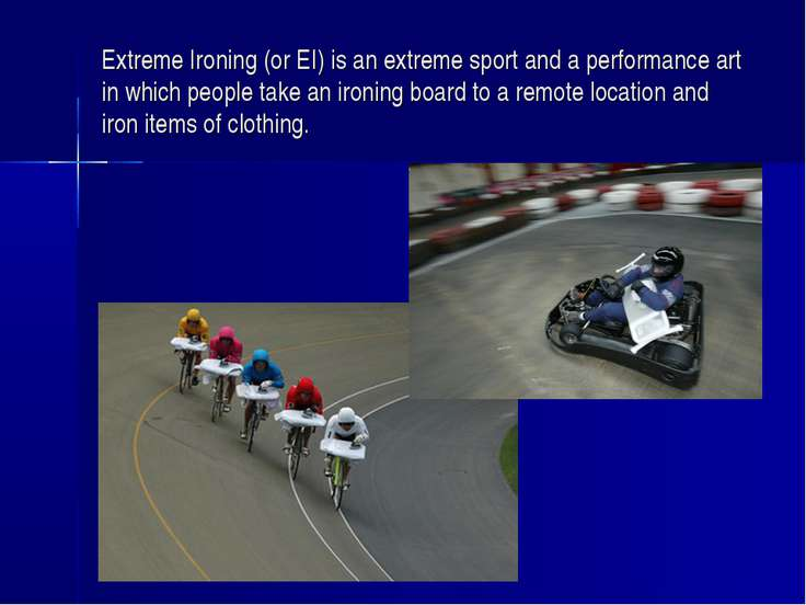 Extreme Ironing (or EI) is an extreme sport and a performance art in which pe...