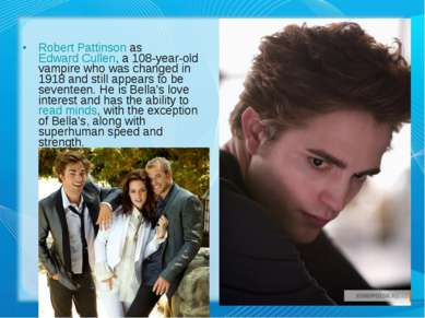 Robert Pattinson as Edward Cullen, a 108-year-old vampire who was changed in ...