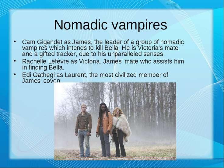 Nomadic vampires Cam Gigandet as James, the leader of a group of nomadic vamp...