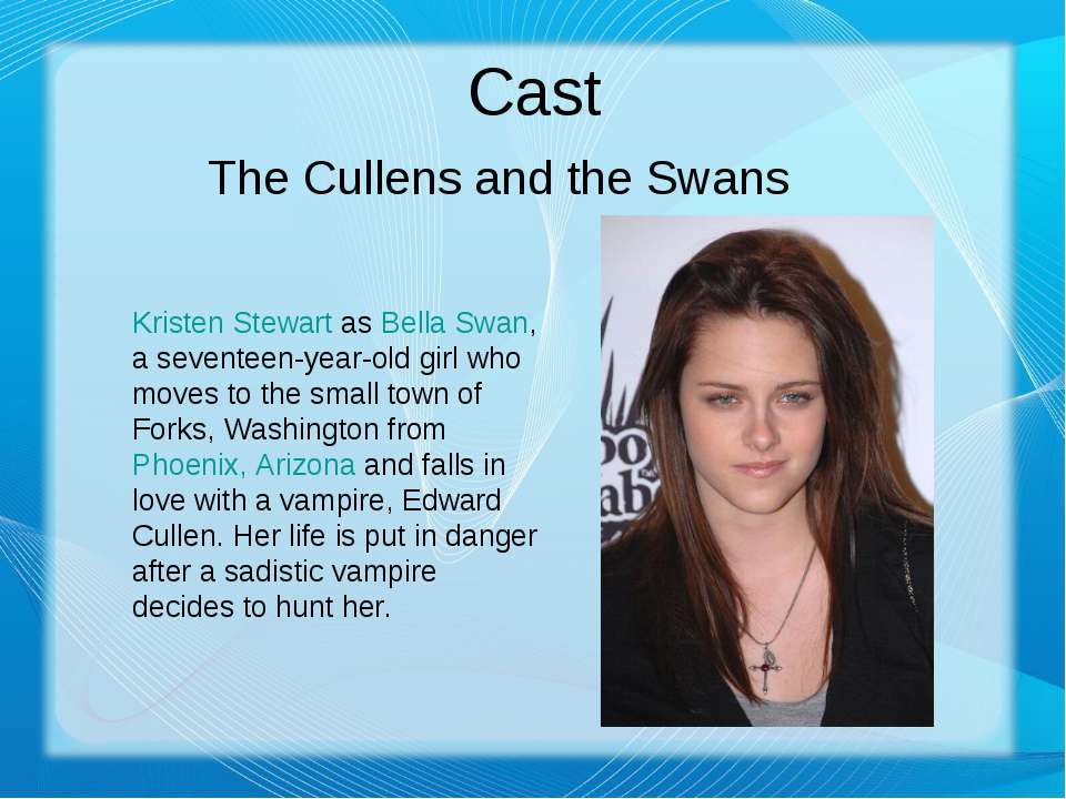 Cast The Cullens and the Swans Kristen Stewart as Bella Swan, a seventeen-yea...