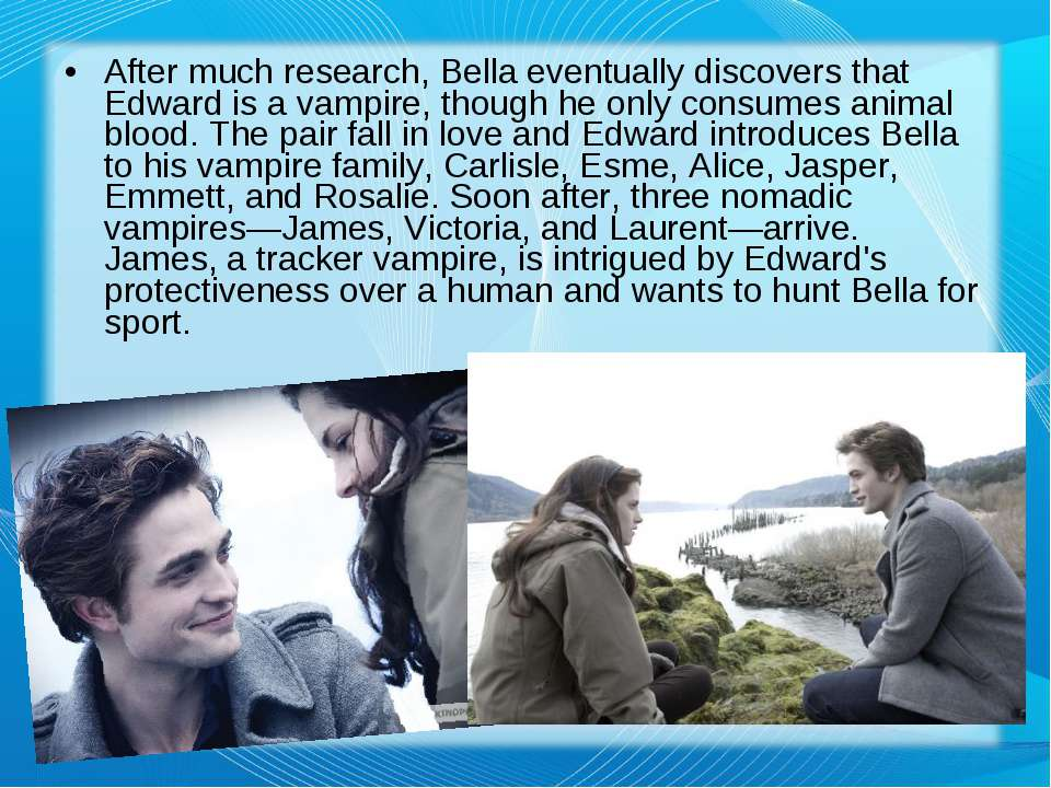 After much research, Bella eventually discovers that Edward is a vampire, tho...