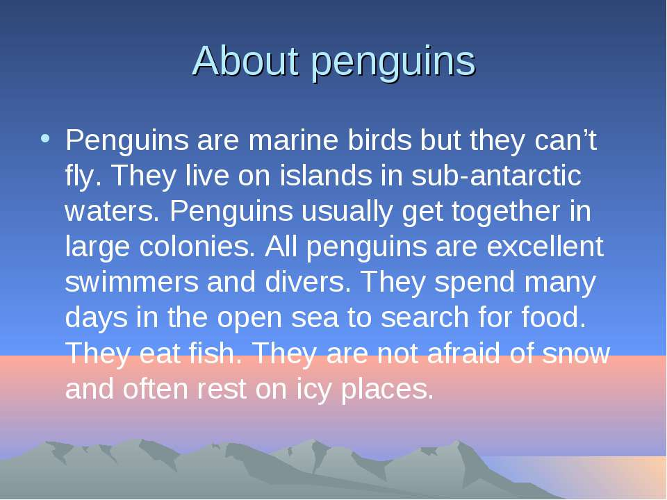 About penguins Penguins are marine birds but they can't fly. They live on isl...